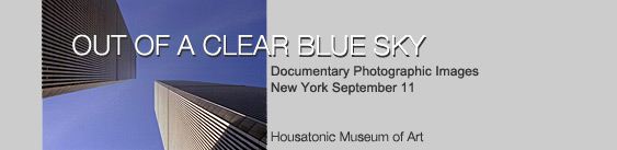 Out of a Clear Blue Sky, Spetember 11 to November 8, 2002 Housatonic Museum of Art